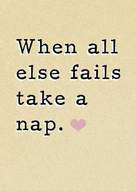When all else fails take a nap.
