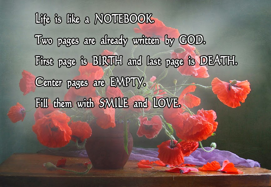 Life Is Like A NOTEBOOK. Two Pages Are Already Written By GOD. First Page  Is BIRTH And Last Page Is DEATH. Center Pages Are EMPTY.