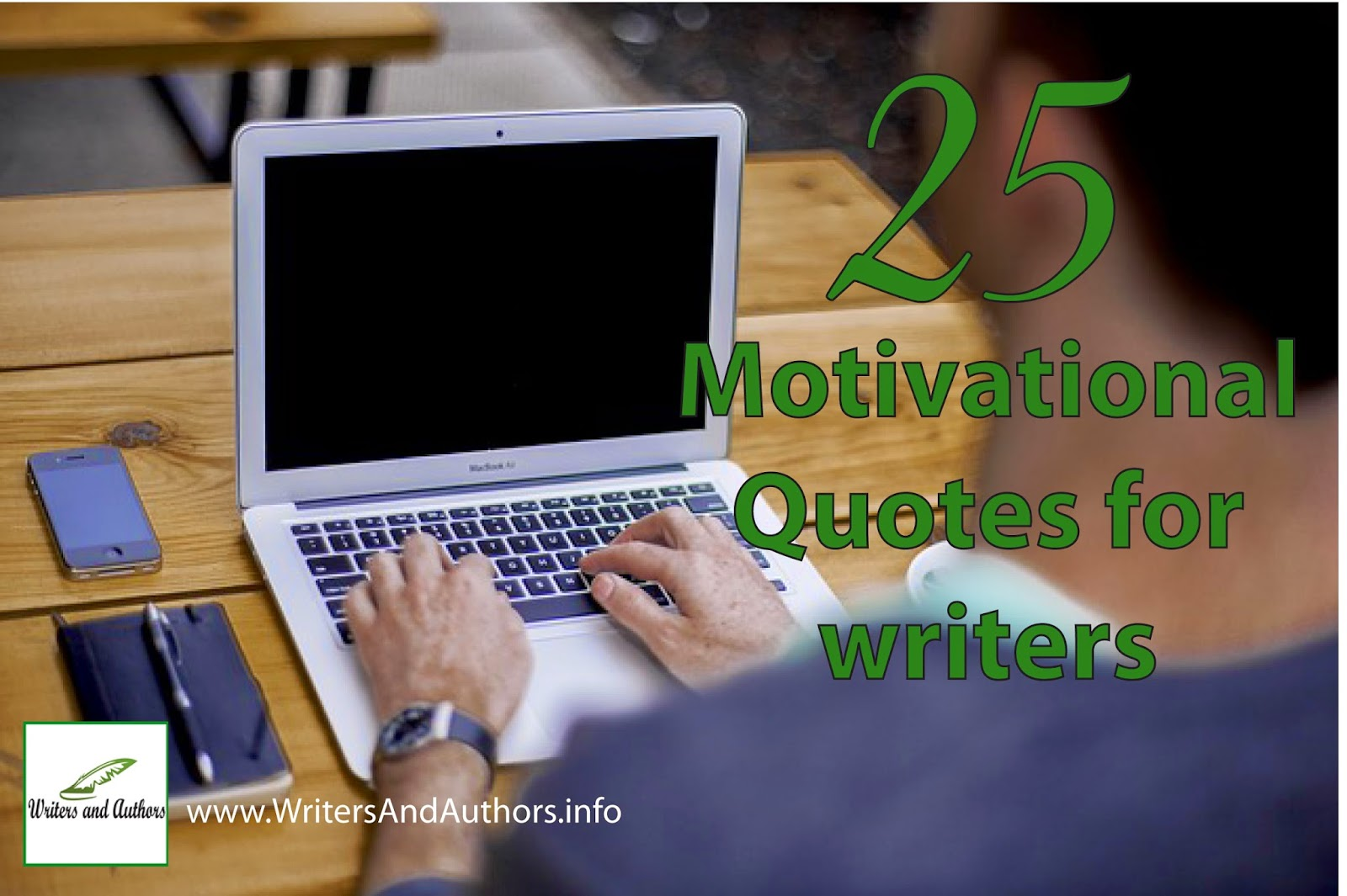 25 Motivational Quotes for Writers www.WritersAndAuthors.info