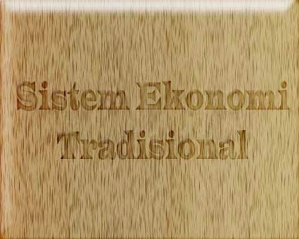 Gambaran Sistem Ekonomi Tradisional