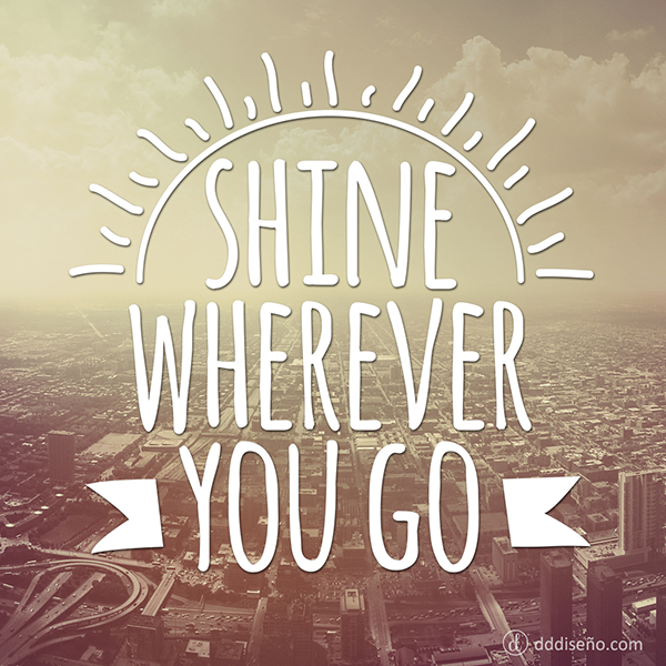 Shine wherever you go
