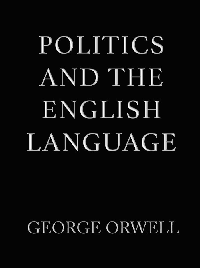 politics in the english language Governed by lucid meaning george orwell, in his essay politics in the english language, wanted his audience to grasp the current state of the english language, specifically in politics, so.