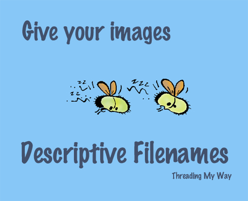 Descriptive Filenames... think about naming images for your blog ~ Threading My Way