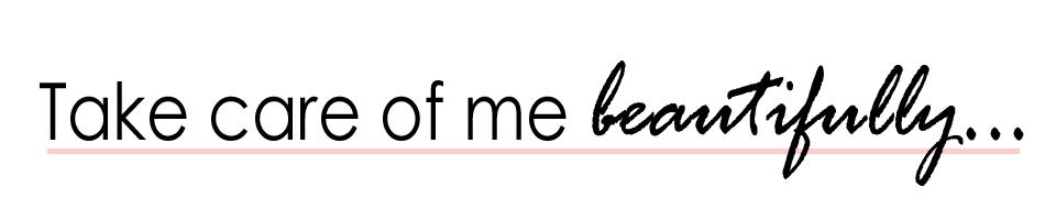 Take care of me beautifully....