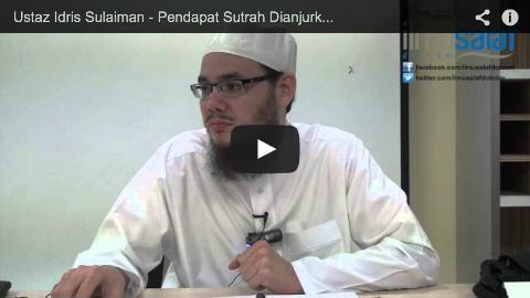 Ustaz Idris Sulaiman – Pendapat Sutrah Dianjurkan Kecuali di Masjidil Haram