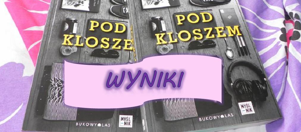 """Wyniki konkursu z """"Pod kloszem"""""""