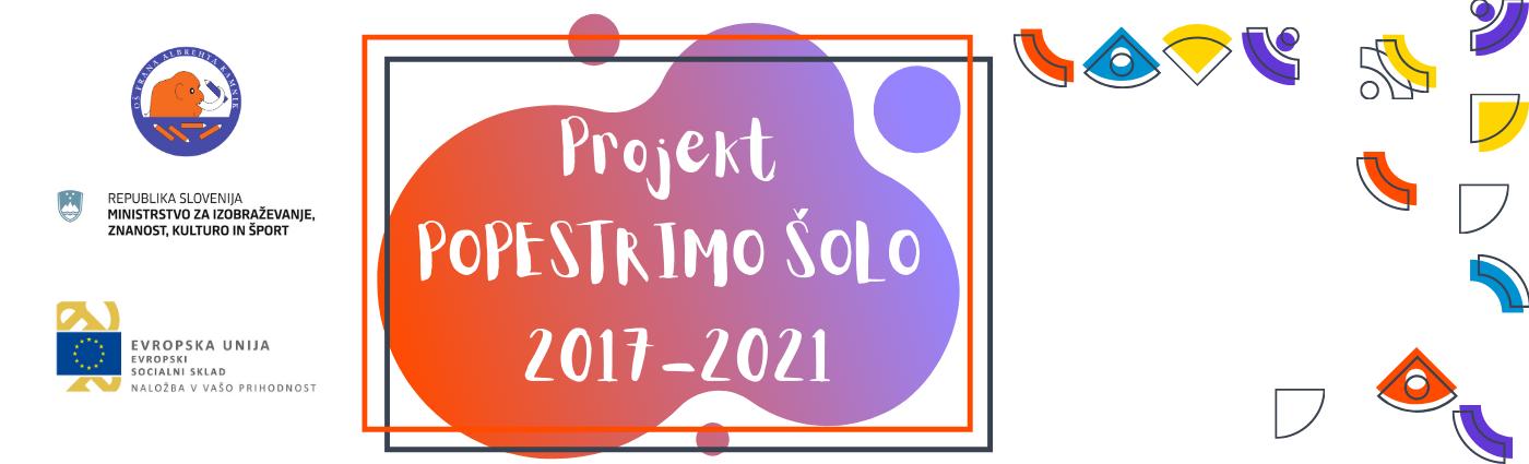 Projekt POPESTRIMO ŠOLO 2017-2021