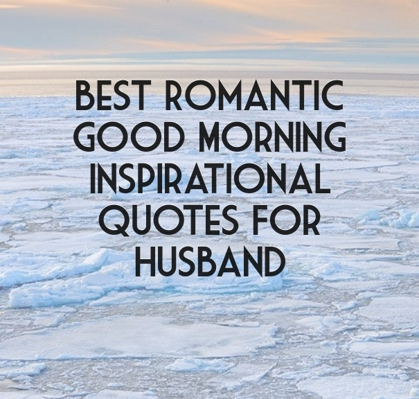 Best Romantic Good Morning Inspirational Quotes For Husband