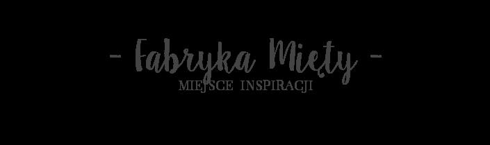 Fabryka Mięty - miejsce inspiracji
