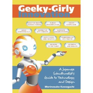 Geeky-Girly Innovation: A Japanese Subculturalist's Guide to Technology and Design
