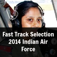 Fast Track Selection 2014 Indian Air Force
