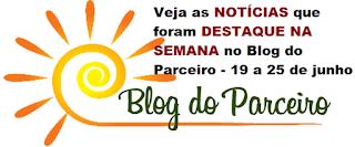 Veja as NOTÍCIAS que foram DESTAQUE NA SEMANA no Blog do Parceiro - 19 a 25 de junho