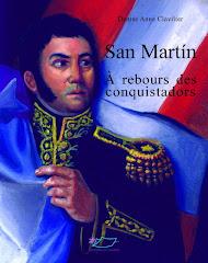 SAN MARTIN, à rebours des conquis- tadors - Le plus grand héros argentin