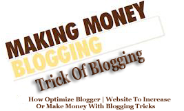 How Optimize Blogger | Website To Increase Or Make Money With Blogging Tricks