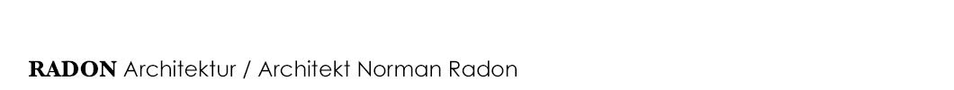 RADON Architektur / Architekt Norman Radon