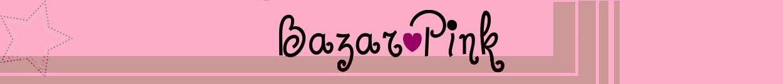 Bazar ♥ Pink