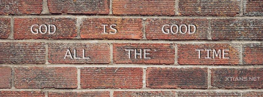 Facebook cover - God is Good, all the time