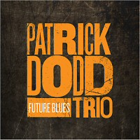 Patrick Dodd Trio - Future Blues