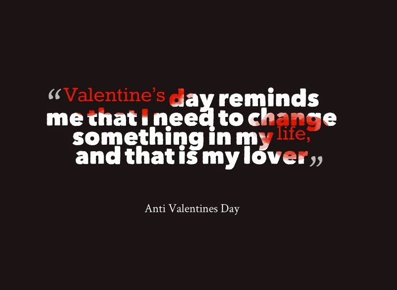 Valentine's Day 40 Fascinating Anti Valentines Day Quote