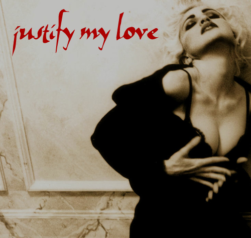 justify my love. Labels: Justify My Love