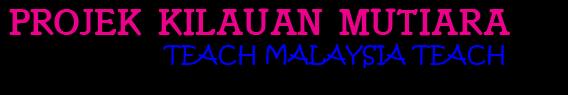 Projek Kilauan Mutiara Teach Malaysia Teach