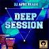Dj Afro Braga - Set (Deep Session #1) [Baixar Grátis]