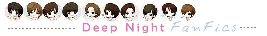 Deep Night FanFics ♥