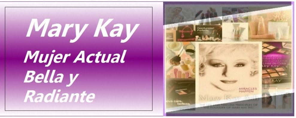Mary Kay: Mujer Actual,  Bella y Radiante