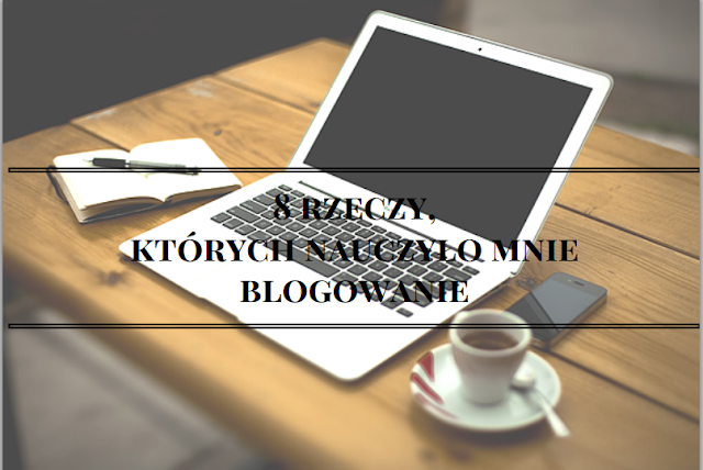 Czego nauczyło mnie blogowanie?