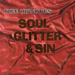 Thee Hypnotics - Soul Glitter & Sin (Tales From The Sonic Underworld)