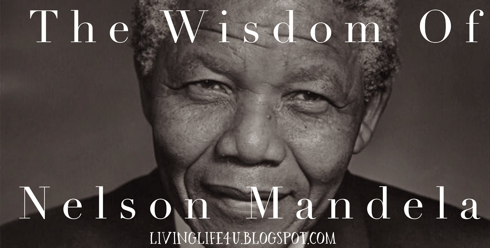 Mandela Quotes About Love Live Your Life The Wisdom Of Nelson Mandela