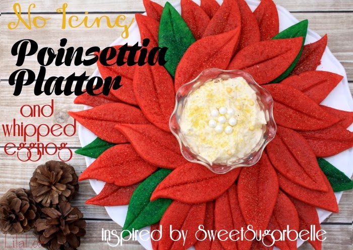 No-Icing Poinsettia Platter and Whipped Eggnog Dip | LilaLoa: No-Icing ...