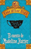 Ever After High. El cuento de Madeleine Hatter