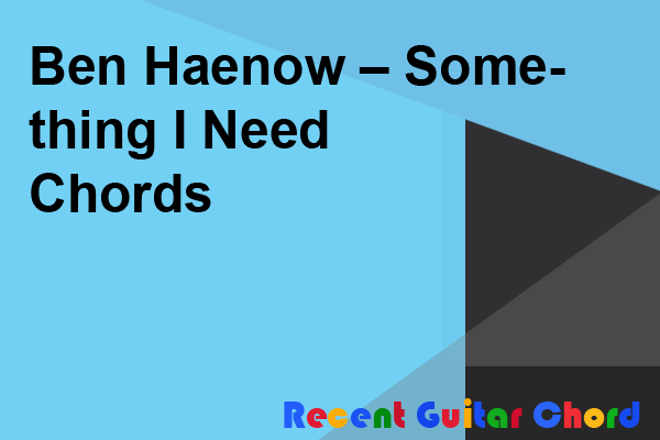 Ben Haenow – Something I Need Chords