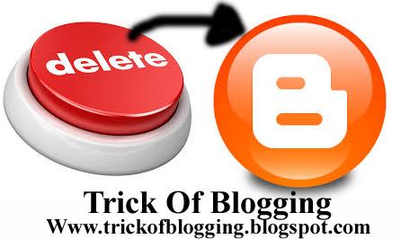 How Easily Delete/Remove/Get Rid Blogger Blog Tricks In Blogspot