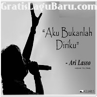 Download Lagu Ari Lasso Aku Bukanlah Diriku Mp3
