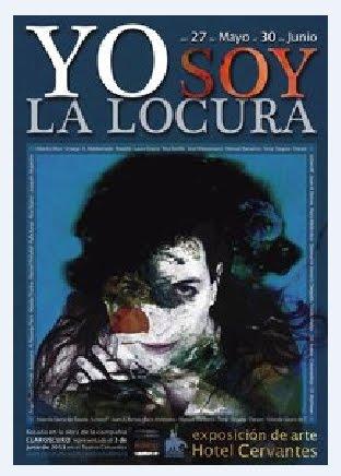 """""""Yo soy la locura"""" EXPOSICIÓN COLECTIVA 2011"""