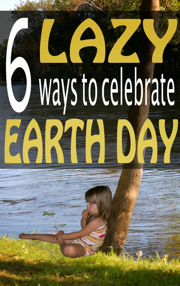 6 lazy ways to celebrate Earth Day by Robyn Welling @RobynHTV