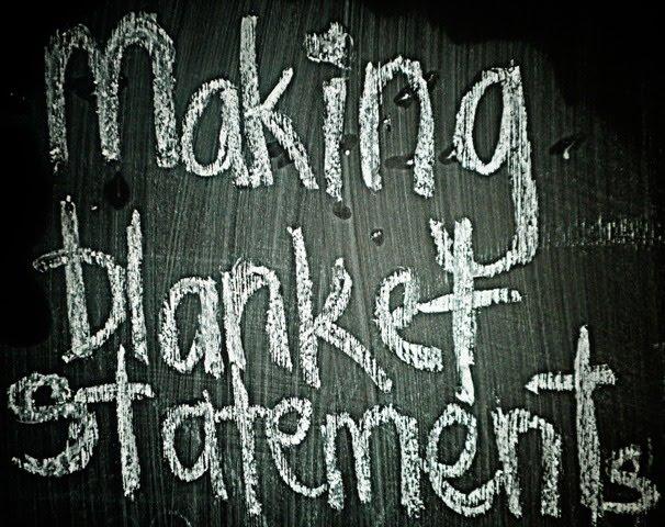 making blanket statements