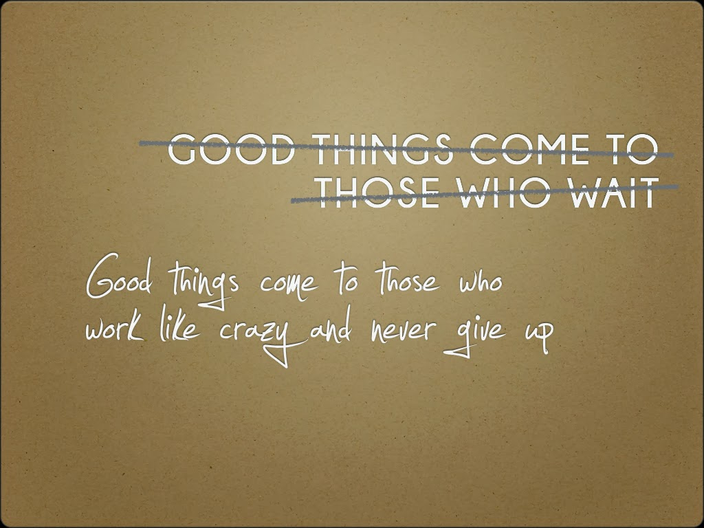 Good things come to those who takes an effort