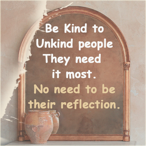 Best Quotes: Be kind to unkind people they need it most...