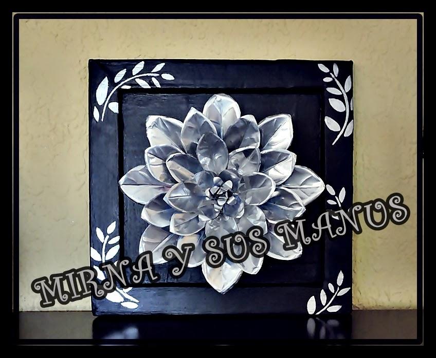 Manualidades Mirna y sus manus: Cuadro Flor con Latas de Aluminio....