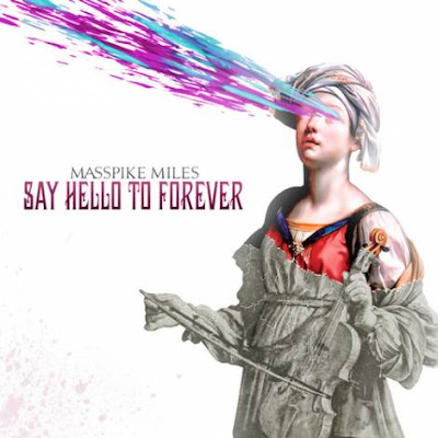 Masspike Miles - Say Hello To Forever