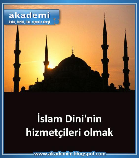 İslam Dini'nin hizmetçileri olmak