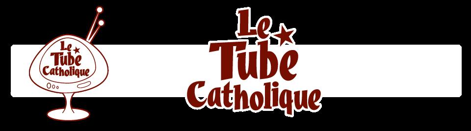 Le Tube Catholique
