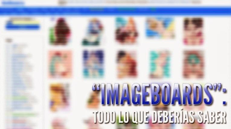 """""""Imageboards"""": todo lo que deberías saber"""