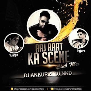 Aaj-Raat-Ka-Scene-Club-Mix-DJ-Ankur-DJ-NKD