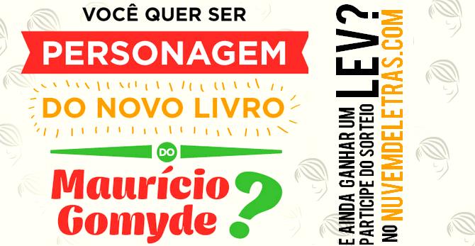Você quer ser personagem do novo livro do Maurício Gomyde e ainda ganhar um LEV?
