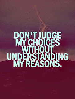 QUOTES BOUQUET: Don't judge my choices without understanding my reasons.