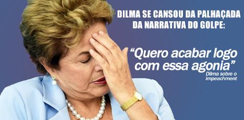 Após paralisar o País com o impeachment, Dilma Declara: Quero Acabar Logo com essa agonia .